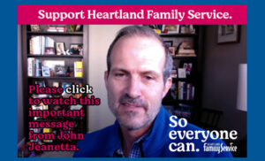 Support Heartland Family Service. Please click to watch this important message from John Jeanetta.